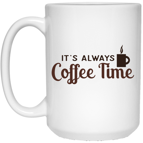 Coffee Time - 15 oz. White Mug - Royal Teez Xpress, [poduct_type] - mug, cup, tshirt, hoodie, phone case, tablet case, coaster, apron