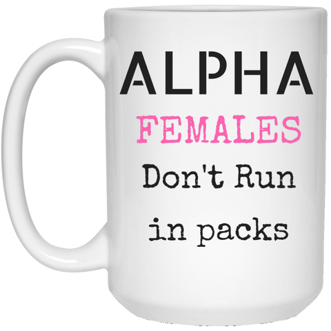 ALPHA FEMALES - 15 oz. White Mug - Royal Teez Xpress, [poduct_type] - mug, cup, tshirt, hoodie, phone case, tablet case, coaster, apron