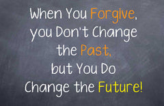 Forgiveness does not change the past but it changes the future
