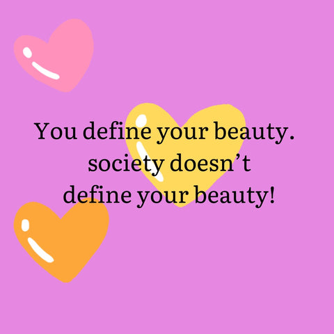 You define your beauty.  Society doesn't define it