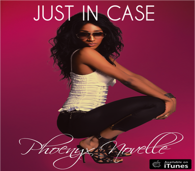 Just In Case- Single by Phoenyx Novelle