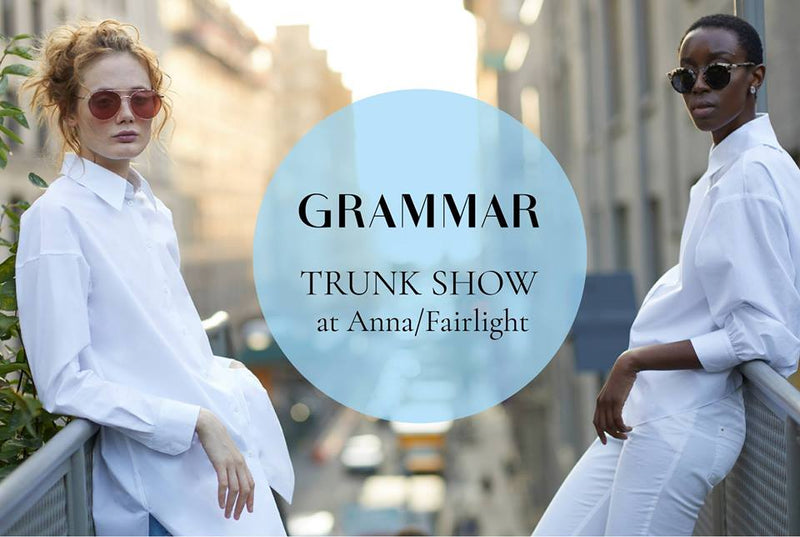 December 13, 2017 | GRAMMAR Trunk Show @ Anna/Fairlight