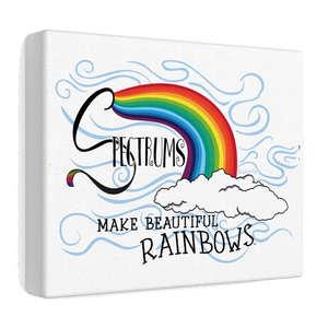 """Spectrums Make Beautiful Rainbows"" Stretched Canvas"