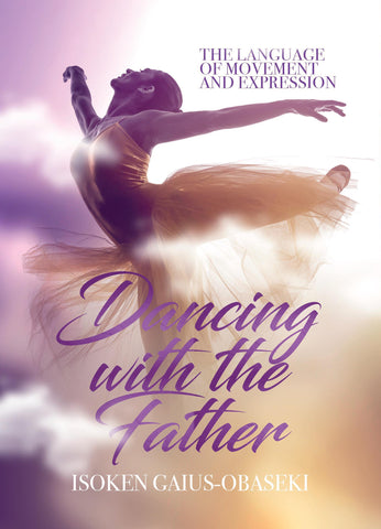 Dancing with the Father - By Isoken Gaius-Obaseki