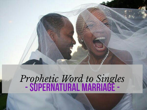 AUDIO: Prophetic Word to Singles 2018 - Supernatural Marriage!