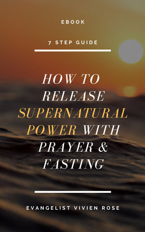 EBOOK : 7 Step Guide To Releasing Supernatural Power With Prayer and Fasting -  Evangelist Vivien Rose