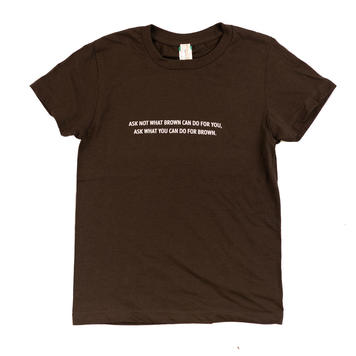 Ask Not What Brown Can Do For You Ladies T-shirt