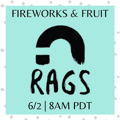 RAGS FIREWORKS FRUIT COMING SOON