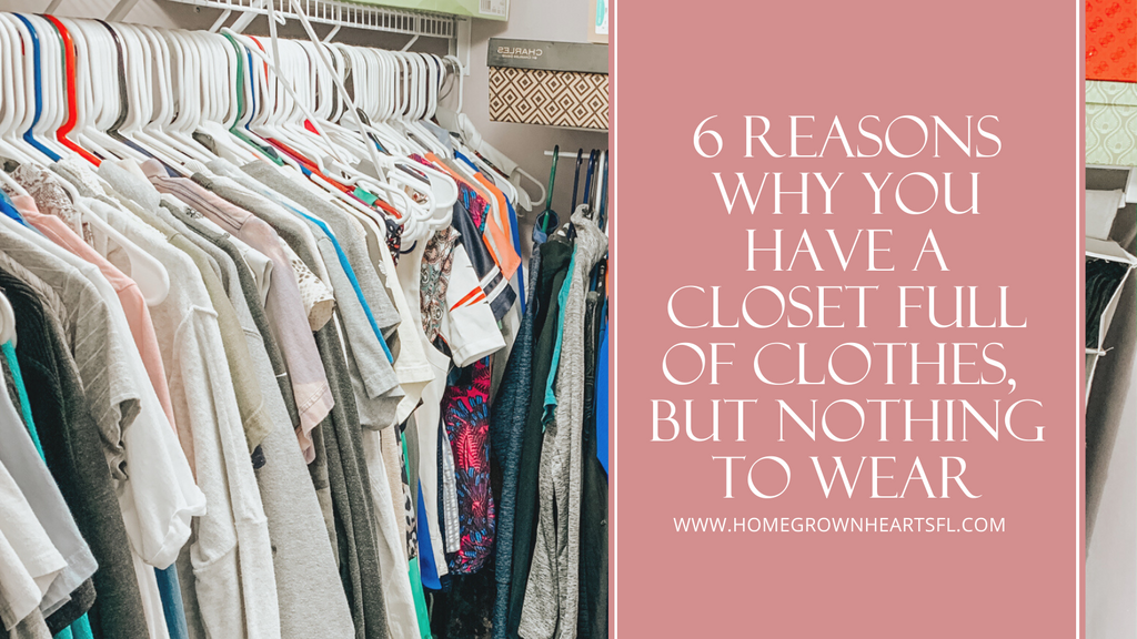 6 Reasons why you have a closet full of clothes, but nothing to wear