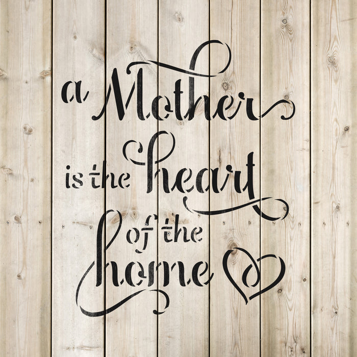 A Mother Is The Heart of The Home Stencil