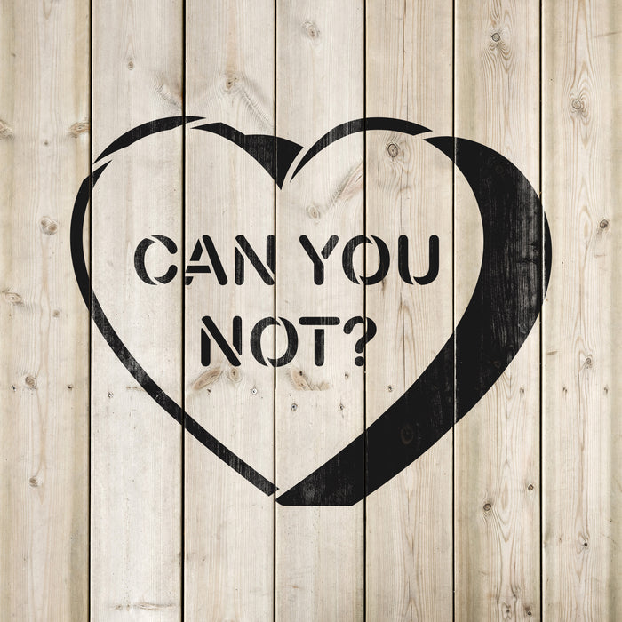 Can You Not Valentines Heart Stencil