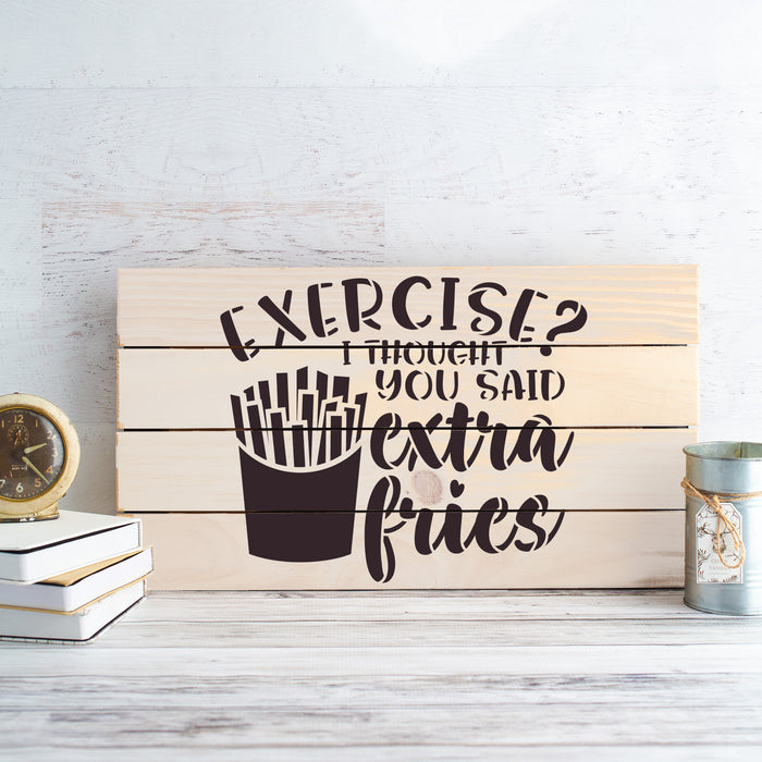 Exercise Thought You Said Extra Fries Stencil