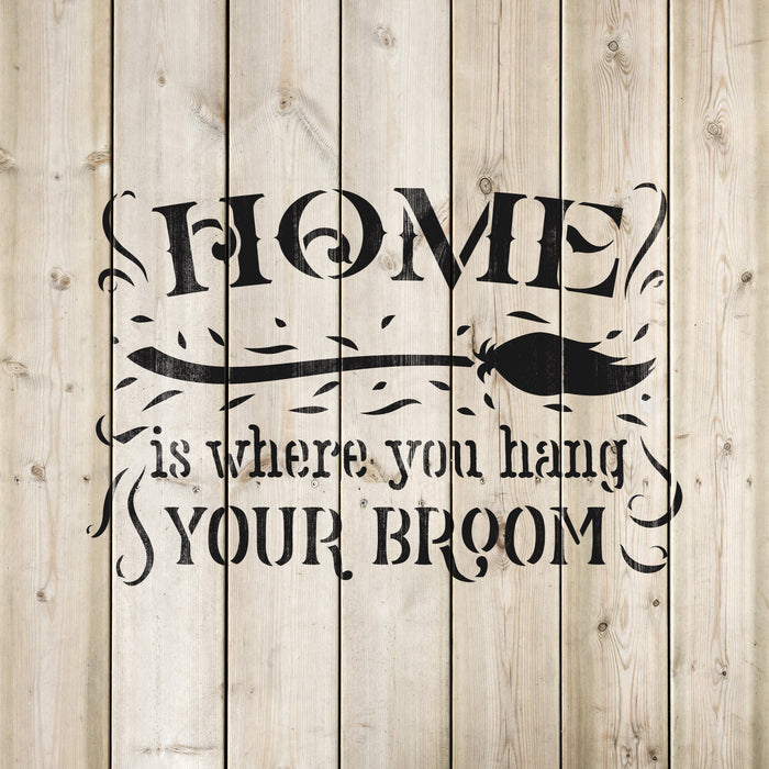 Home Is Where You Hang Your Broom Halloween Sign Stencil