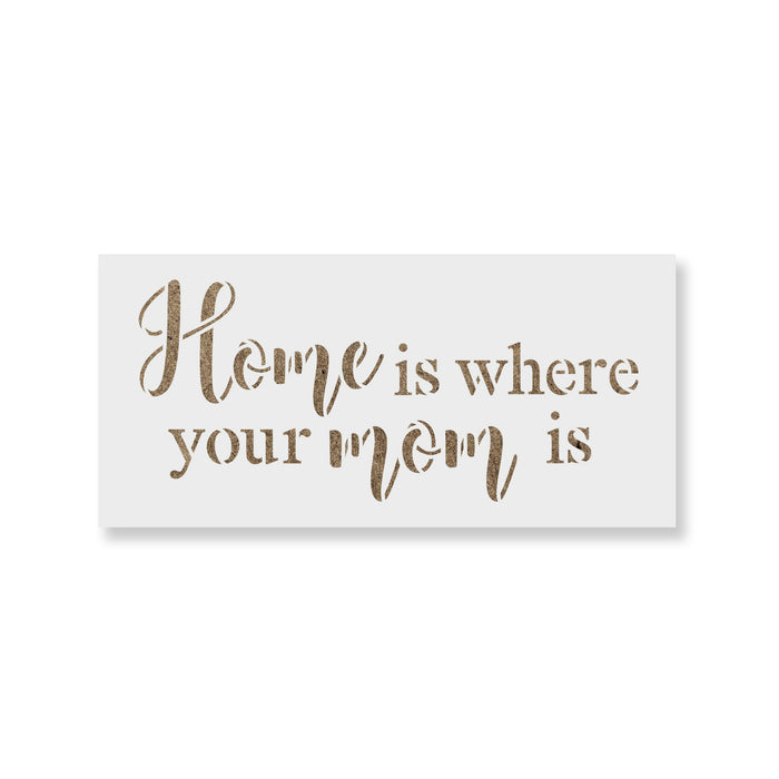 Home Is Where Your Mom Is Stencil