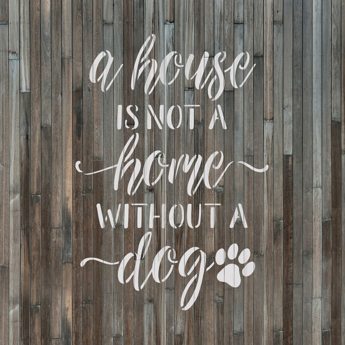 House Is Not A Home Without A Dog Stencil