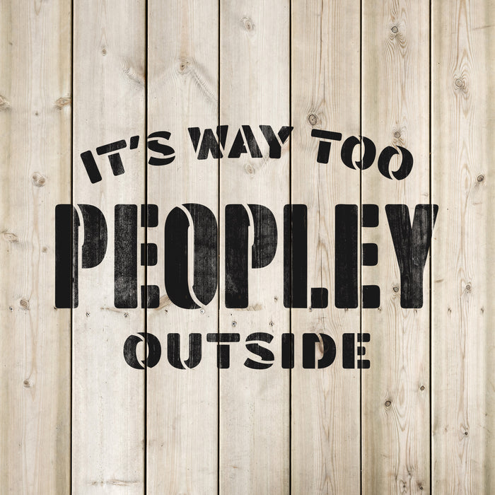 Its Way Too Peopley Stencil