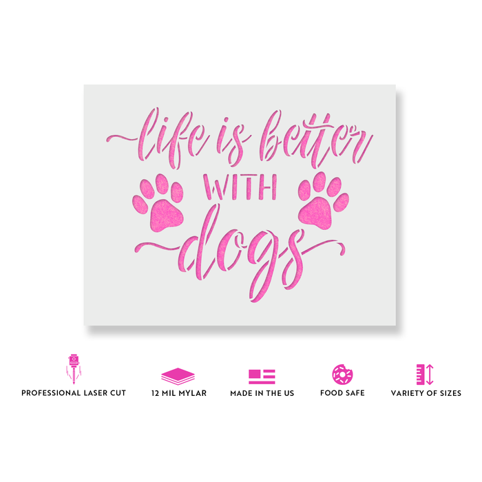 Life is Better with Dogs Stencil