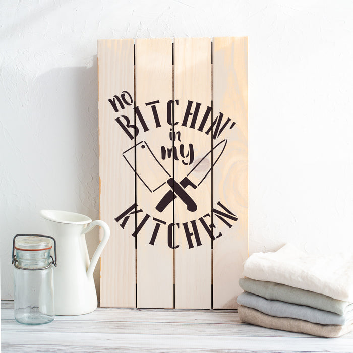 No Bitchin In My Kitchen Sign Stencil