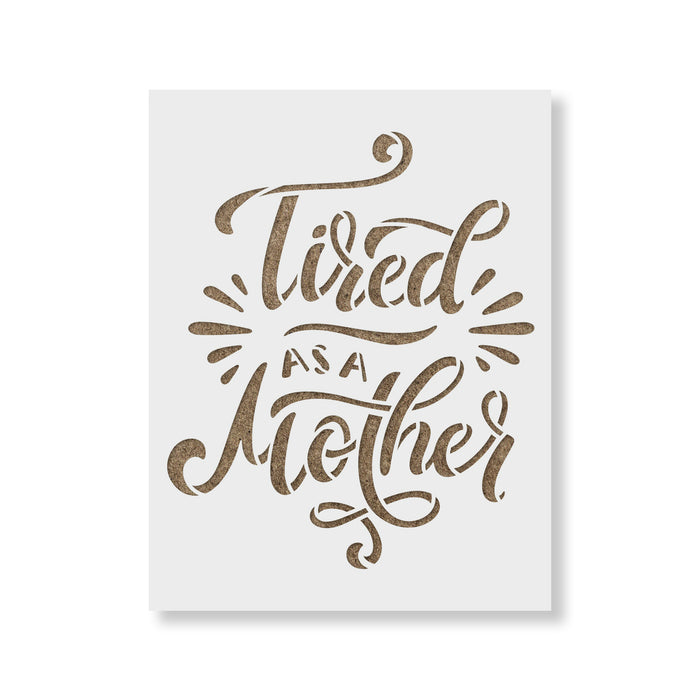 Tired As A Mother Stencil