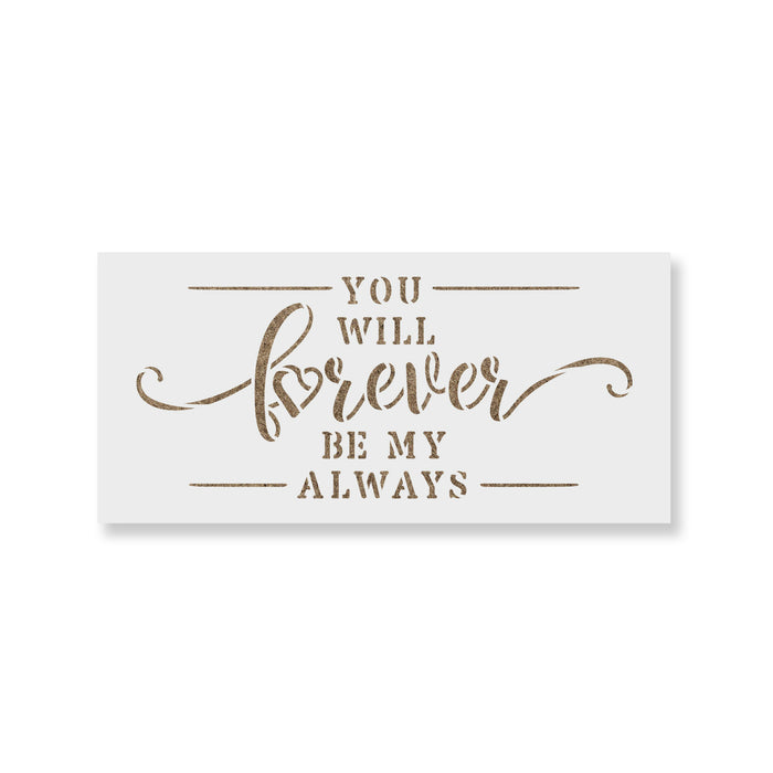 You Will Forever Be My Always Sign Stencil