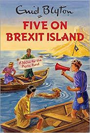 Five on Brexit Island (Enid Blyton for Grown Ups)