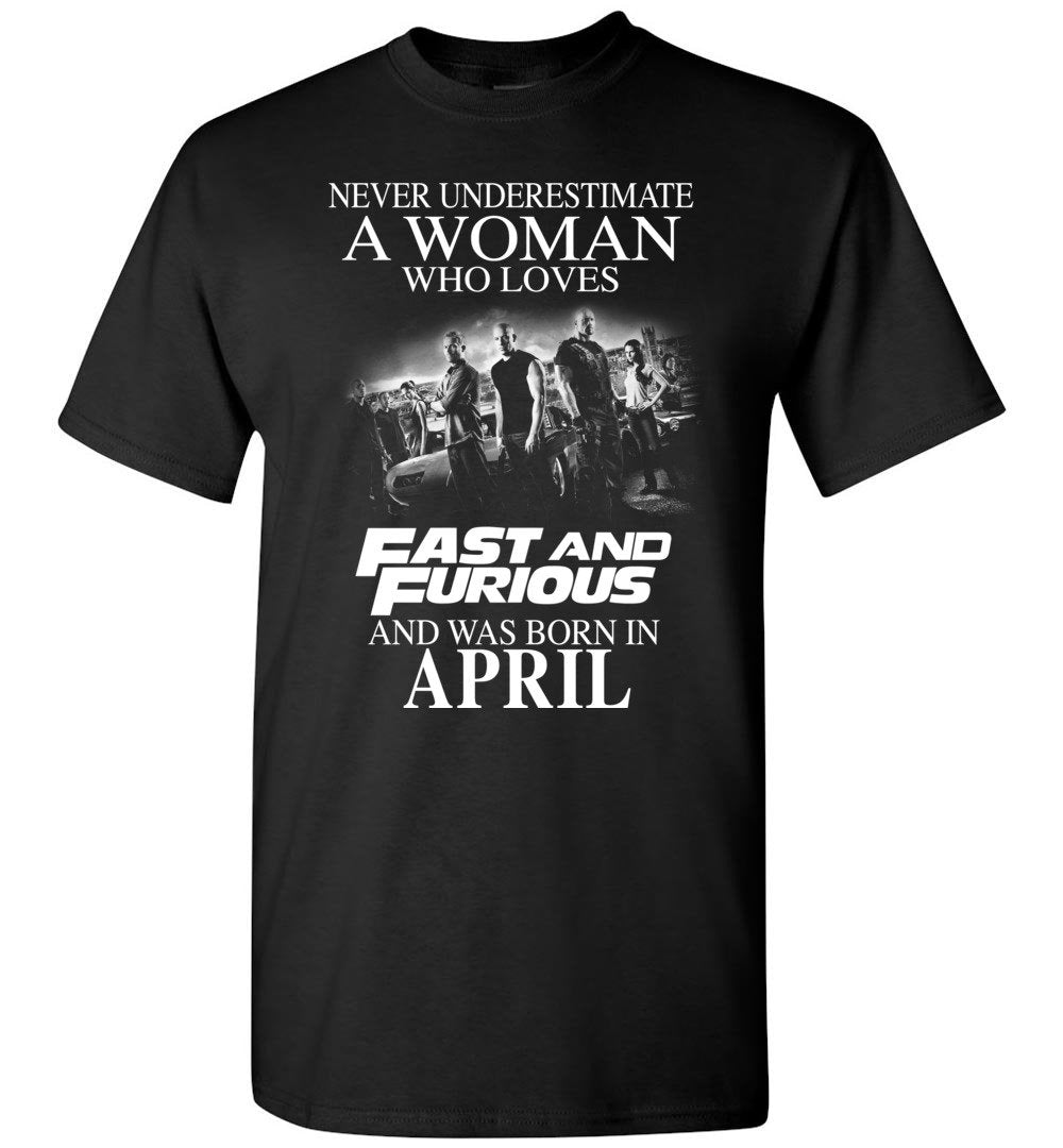 Never Underestimate A Woman Who Loves Fast And Furious And Was Born In April Shirt