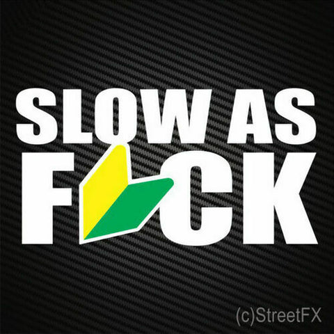 Slow as F*ck Sticker Decal JDM Funny for Toyota Nissan Mazda Honda Subaru Race