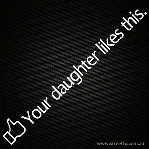 Your Daughter Likes This Sticker Decal Facebook Funny JDM V8 4x4 4WD Hoon Turbo