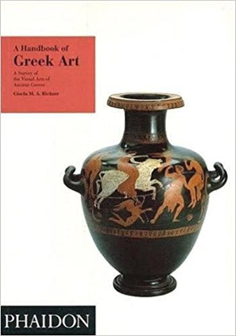 A HANDBOOK OF GREEK ART: A SURVEY OF THE VISUAL ARTS OF ANCIENT GREECE