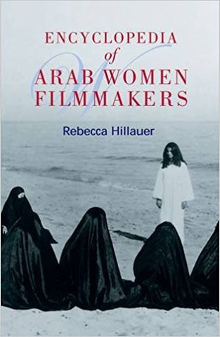 ENCYCLOPEDIA:ARAB WOMEN FILMMAKERS BY REBECCA HILLAUER