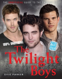 100% THE TWILIGHT BOYS: THE UNOFFICIAL BIOGRAPHY