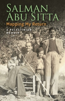 Mapping My Return : A Palestinian Memoir