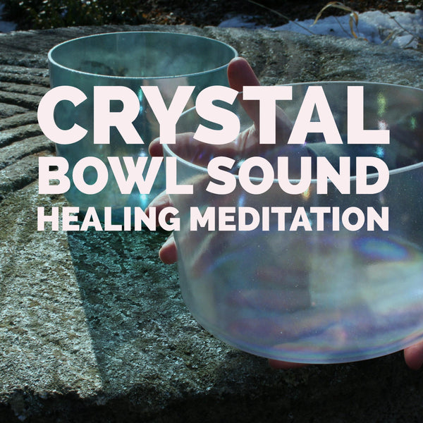Healing Through Sound: Crystal Bowl Meditation