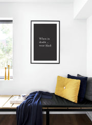 Scandinavian poster by Opposite Wall with black and white graphic typography design of When in Doubt Wear Black - Bedroom