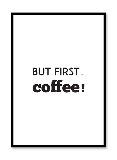 Scandinavian poster with black and white graphic typography design of But first coffee! by Opposite Wall