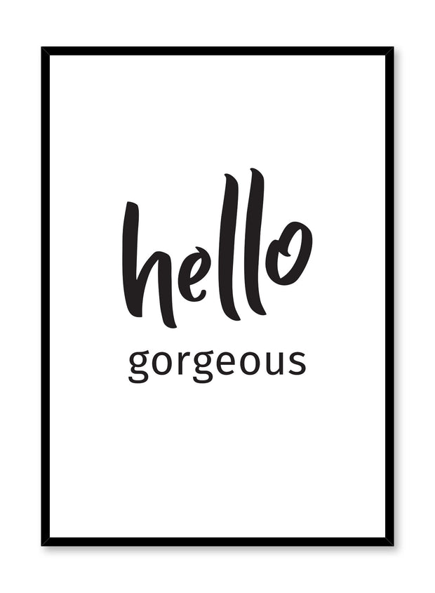 Scandinavian poster with black and white graphic typography design of Hello gorgeous by Opposite Wall