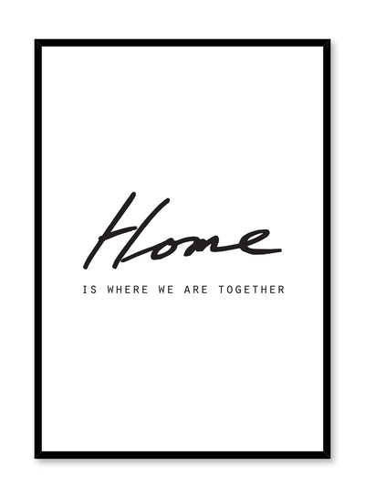 Scandinavian poster with black and white graphic typography design of home is where we are together by Opposite Wall