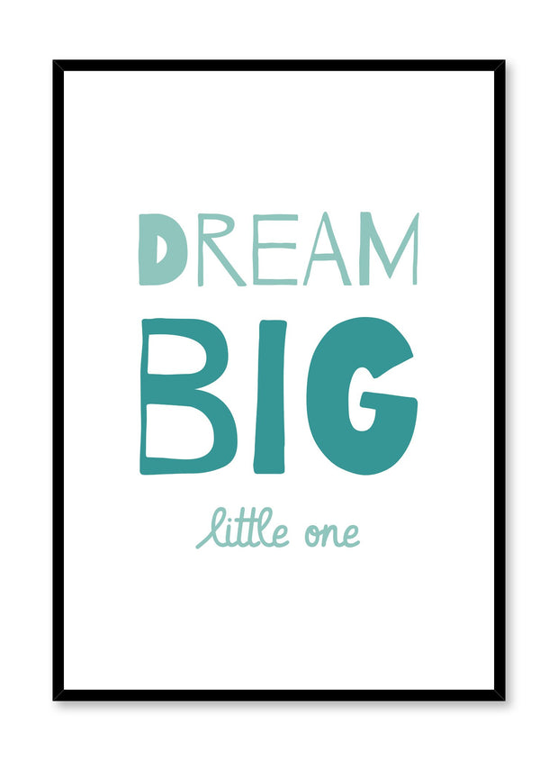 Scandinavian poster with turquoise graphic typography design of Dream Big Little One by Opposite Wall