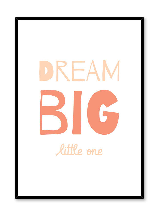 Scandinavian poster with peach graphic typography design of Dream Big Little One by Opposite Wall
