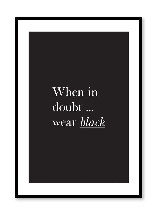 Scandinavian poster with black and white graphic typography design of When in Doubt Wear Black text by Opposite Wall