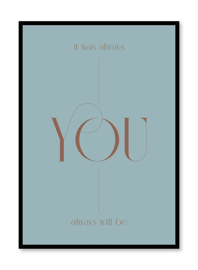 """It Was Always You"" is a minimalist typography poster by Opposite Wall of the word's ""it was always you and always will be"" over a light blue background in vintage lettering."
