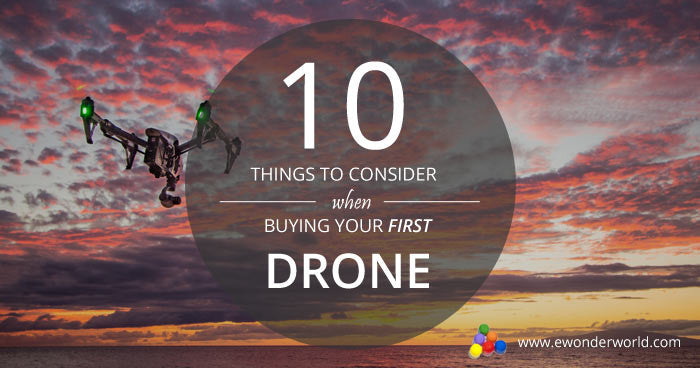10 Things to Consider When Buying Your First Drone