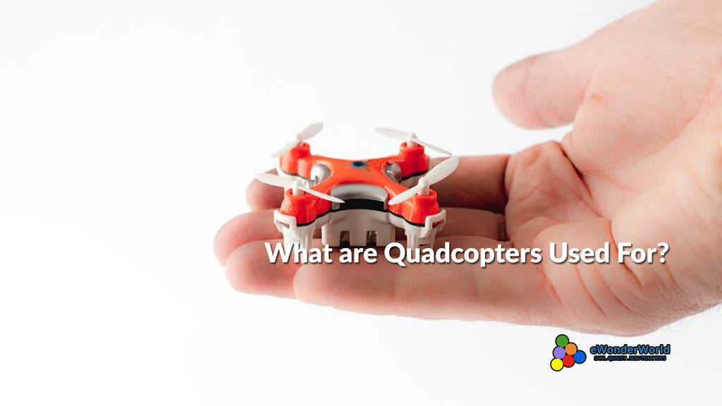 What are Quadcopters Used For?