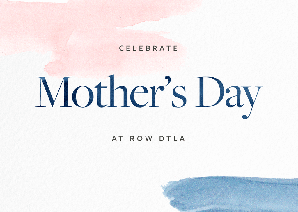 Mother's Day at Row DTLA - OMAMImini