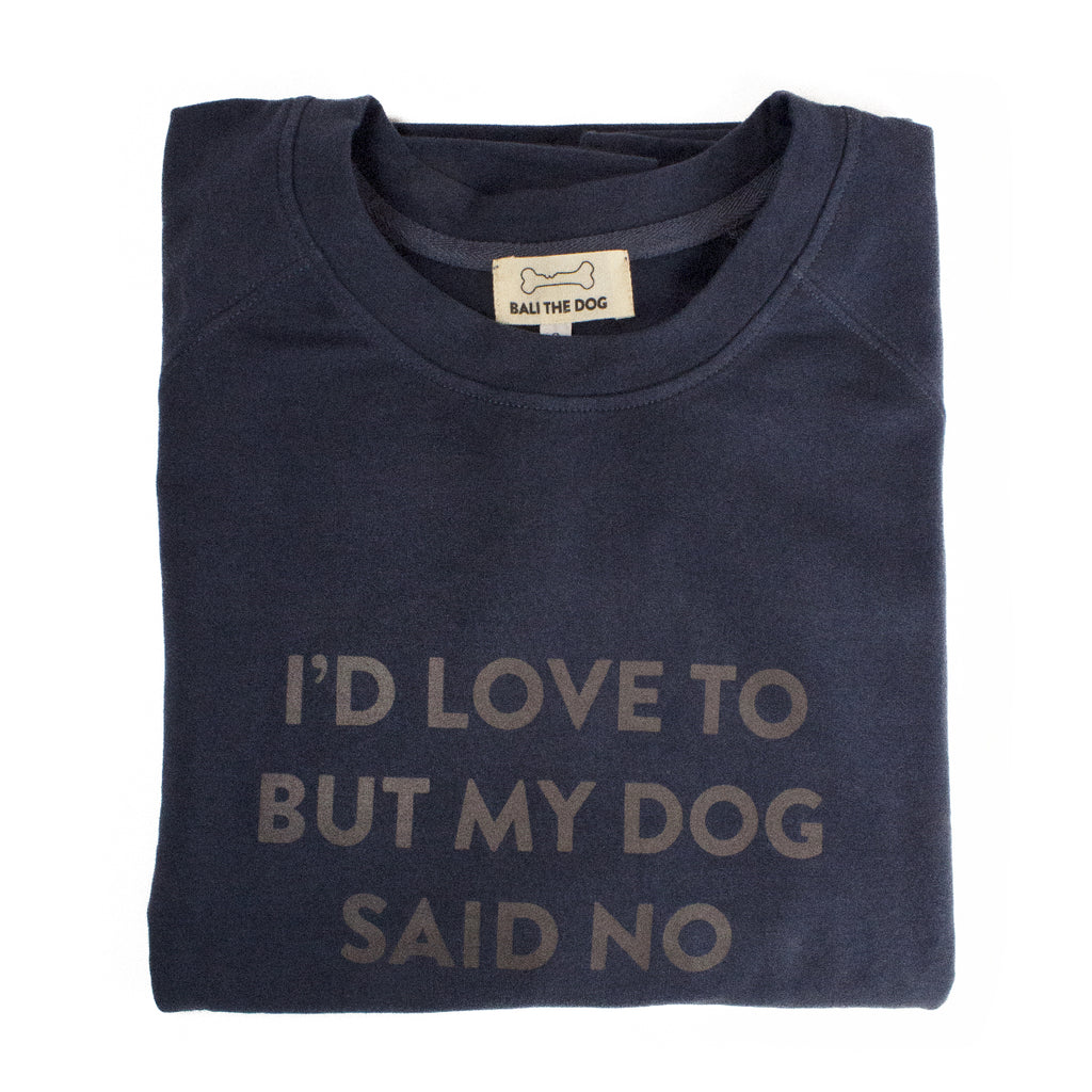 Bali the Dog Classic female sweatshirt for her in cool navy, for all dog owners. Made from soft cotton, grey print on navy on the chest, I´d love to but my dog said no. Coolest dog clothes and dog gear from Bali the Dog