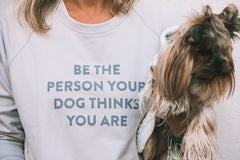 Bali the Dog Dog Mum Sweatshirt with print Be the person your dog thinks you are in nude grey