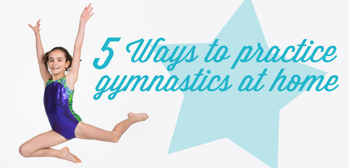 Five ways to practice Gymnastics at home!