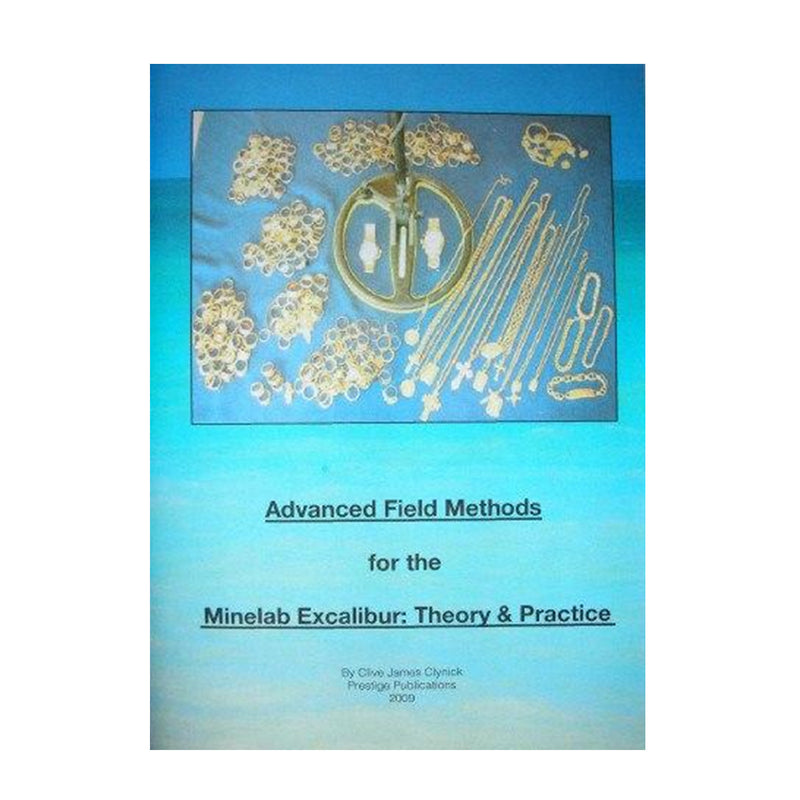 Advanced Field Methods For The Minelab Excalibur: Theory and Practice By Clive James Clynick