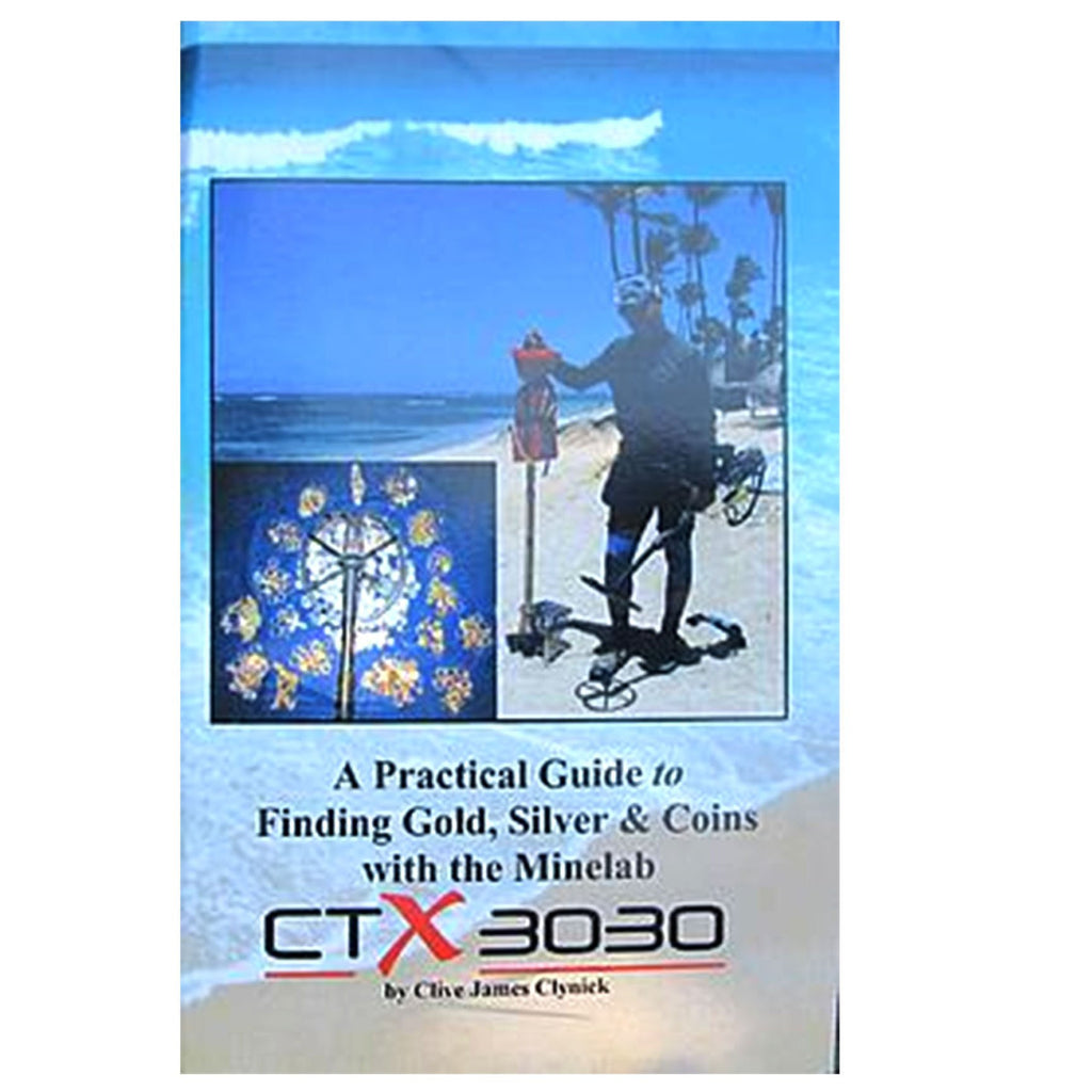 A Practical Guide to Finding Gold, Silver and Coins with the Minelab CTX3030