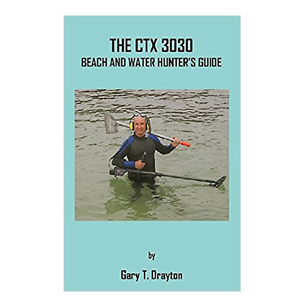 The CTX 3030 Beach And Water Hunters Guide By Gary T. Drayton